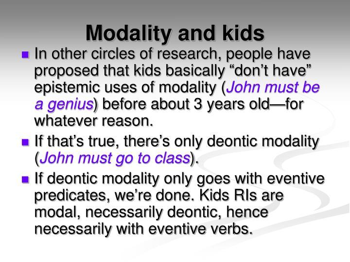 Modality and kids