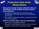 production data grids observations