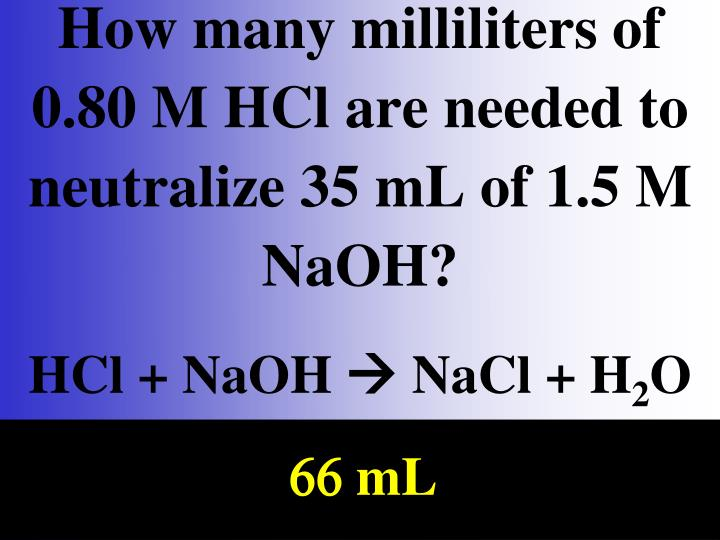 How many milliliters of 0.80 M HCl are needed to neutralize 35 mL of 1.5 M NaOH?