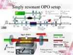 singly resonant opo setup