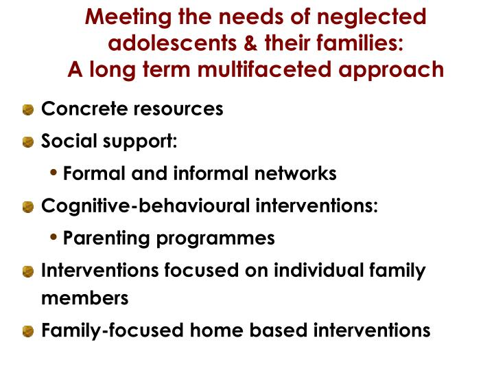 Meeting the needs of neglected  adolescents & their families: