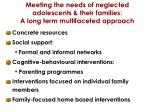 meeting the needs of neglected adolescents their families a long term multifaceted approach