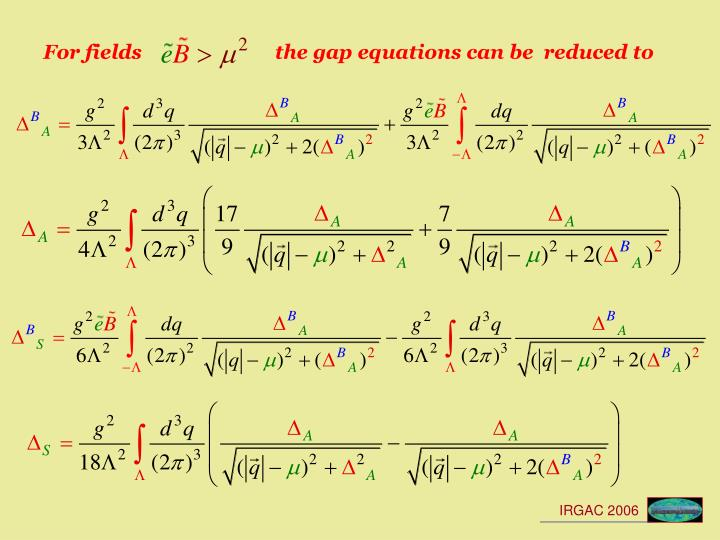 For fields                          the gap equations can be  reduced to