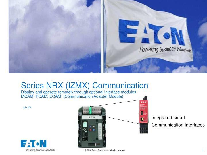 Series NRX (IZMX) Communication