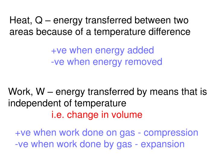 Heat, Q – energy transferred between two areas because of a temperature difference