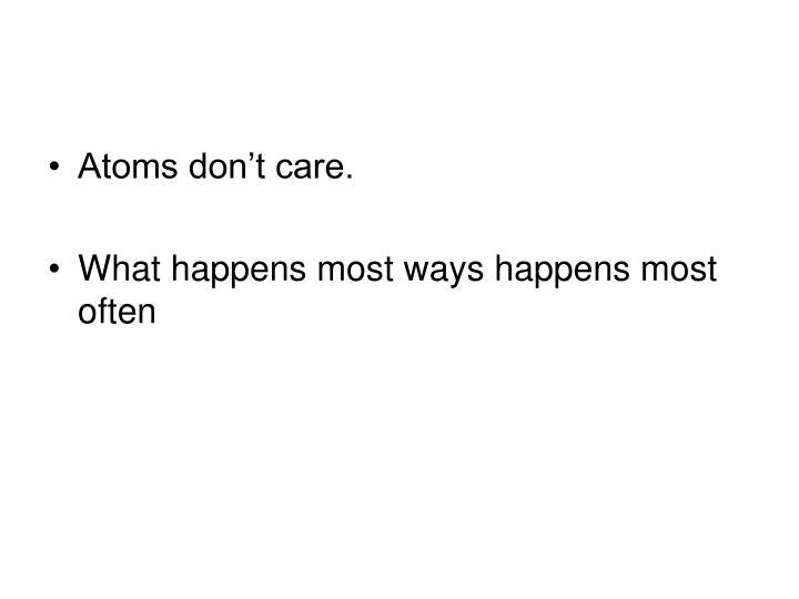 Atoms don't care.