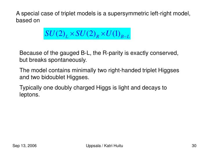 A special case of triplet models is a supersymmetric left-right model, based on