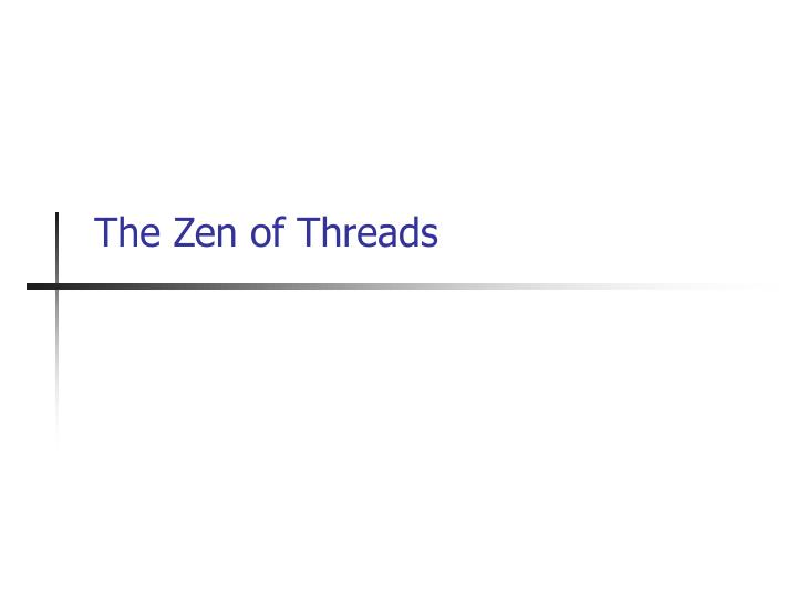 The zen of threads