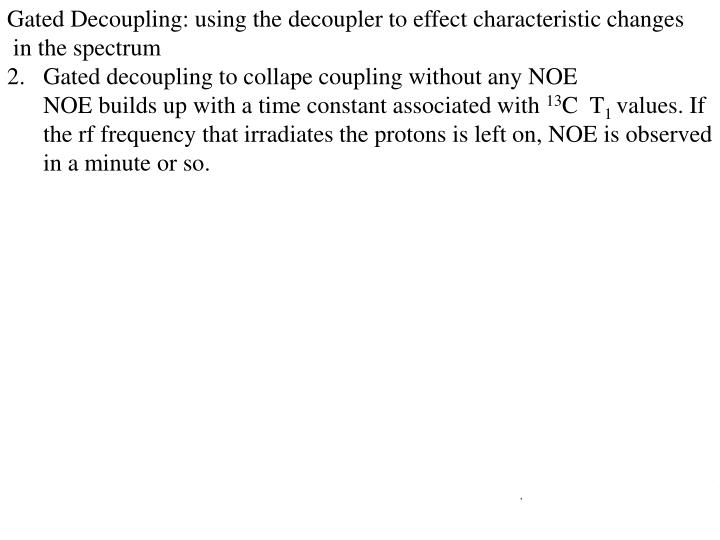 Gated Decoupling: using the decoupler to effect characteristic changes
