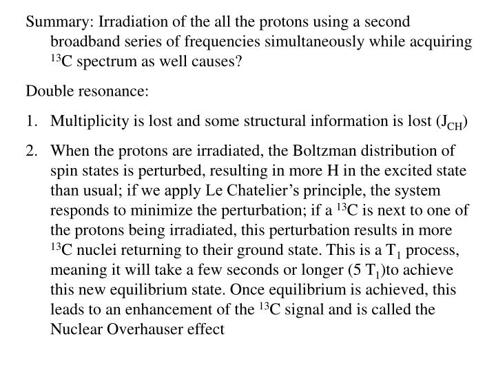 Summary: Irradiation of the all the protons using a second broadband series of frequencies simultaneously while acquiring