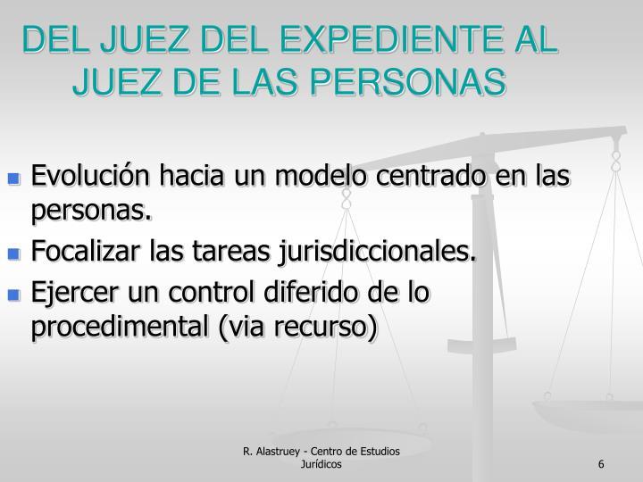 DEL JUEZ DEL EXPEDIENTE AL JUEZ DE LAS PERSONAS