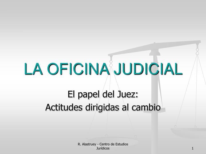 LA OFICINA JUDICIAL