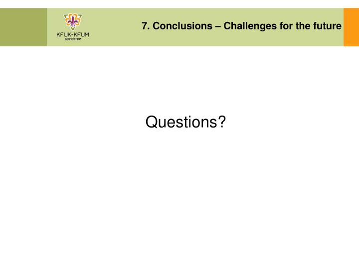 7. Conclusions – Challenges for the future