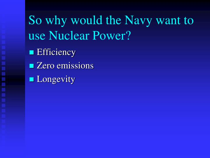 So why would the Navy want to use Nuclear Power?