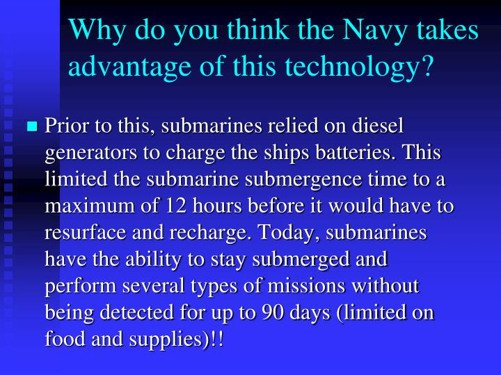 Why do you think the Navy takes advantage of this technology?