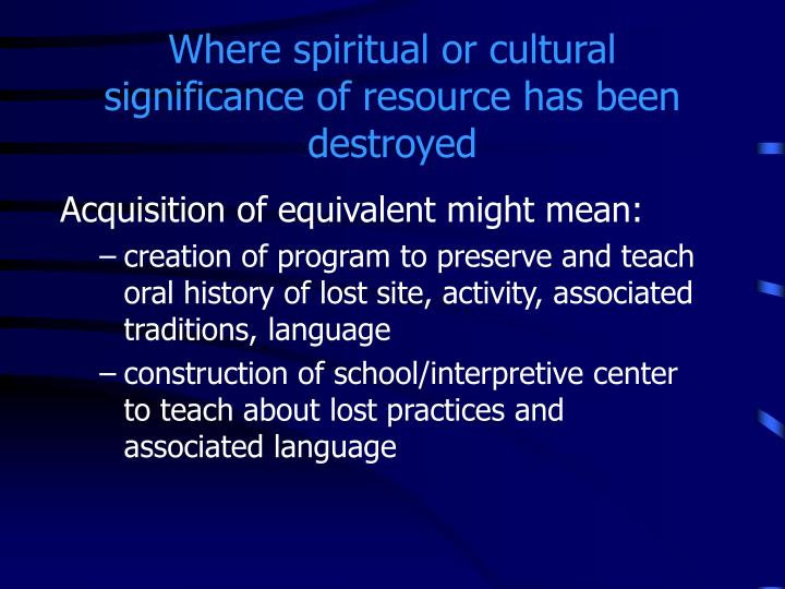 Where spiritual or cultural significance of resource has been destroyed