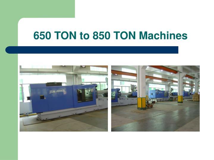 650 TON to 850 TON Machines