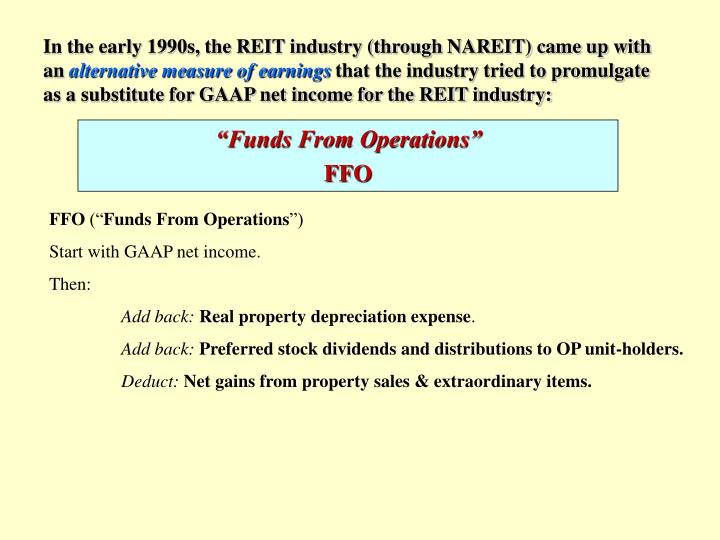 In the early 1990s, the REIT industry (through NAREIT) came up with an