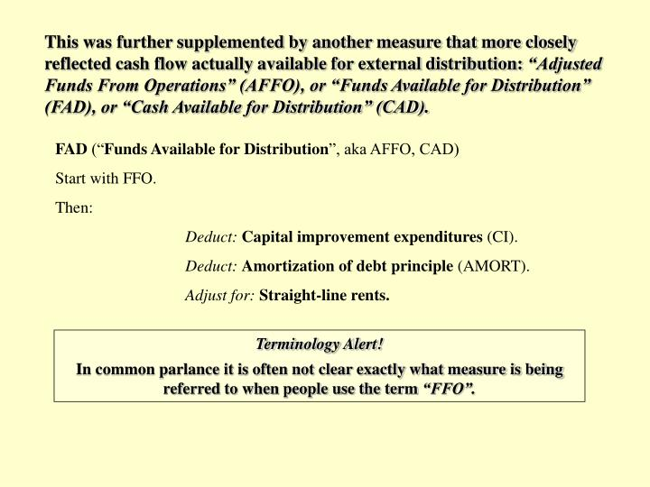 This was further supplemented by another measure that more closely reflected cash flow actually available for external distribution: