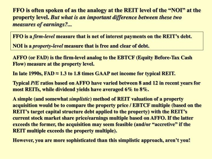 "FFO is often spoken of as the analogy at the REIT level of the ""NOI"" at the property level."