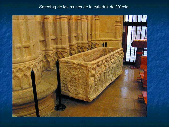 Sarcòfag de les muses de la catedral de Múrcia