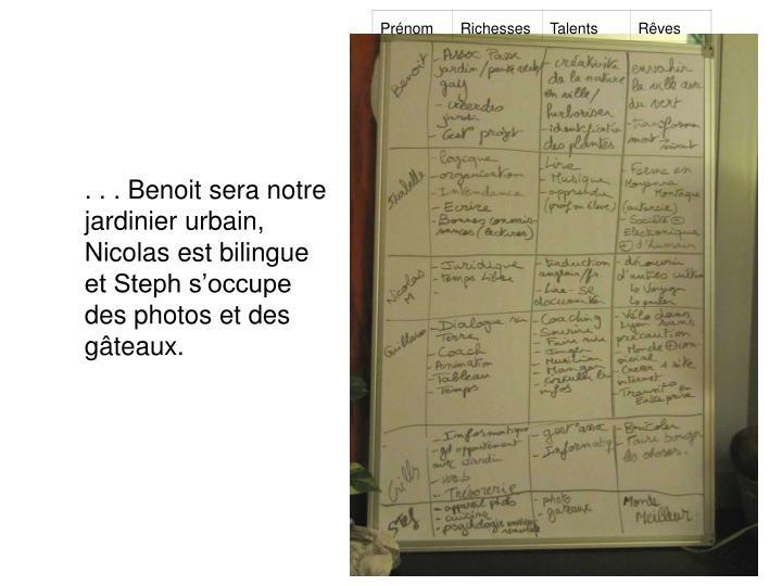. . . Benoit sera notre jardinier urbain, Nicolas est bilingue et Steph s'occupe des photos et des gâteaux.