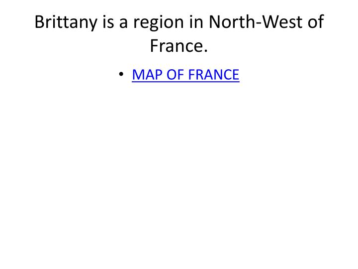Brittany is a region in north west of france