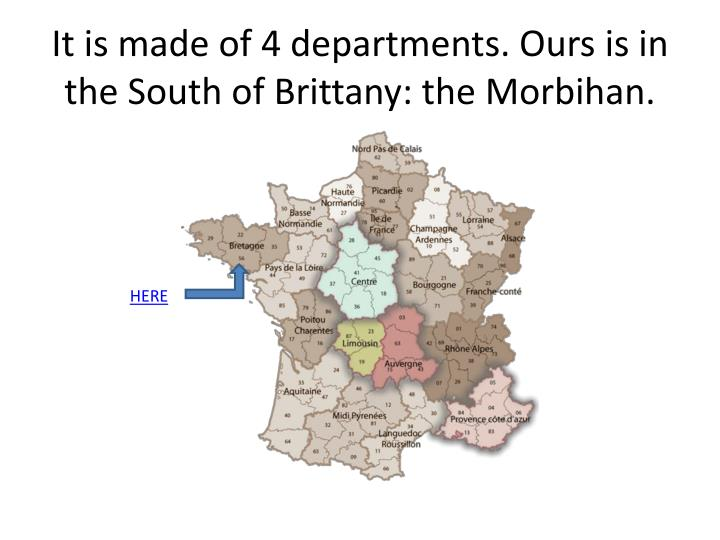 It is made of 4 departments ours is in the south of brittany the morbihan