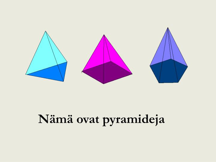 Nämä ovat pyramideja