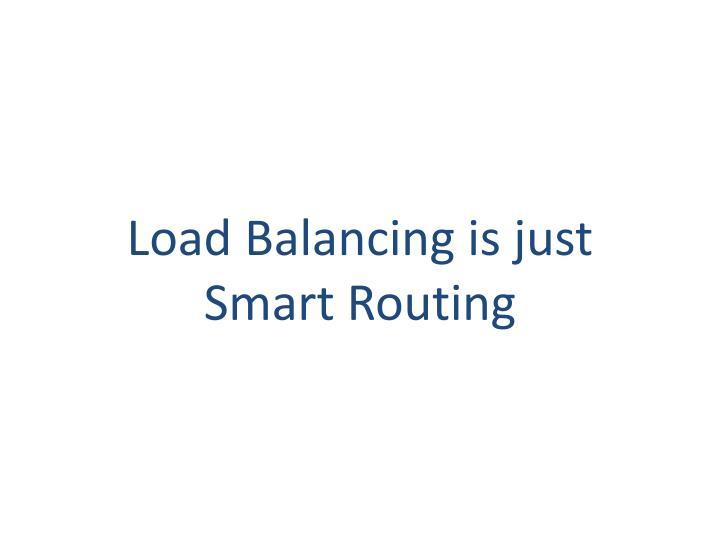 Load Balancing is just