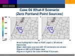 case 04 what if scenario zero portland point sources
