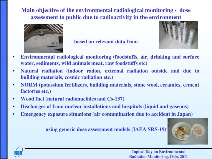 Main objective of the environmental radiological monitoring -  dose assessment to public due to radioactivity in the environment