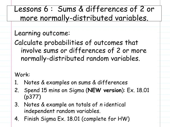 Lessons 6 :  Sums & differences of 2 or more normally-distributed variables.