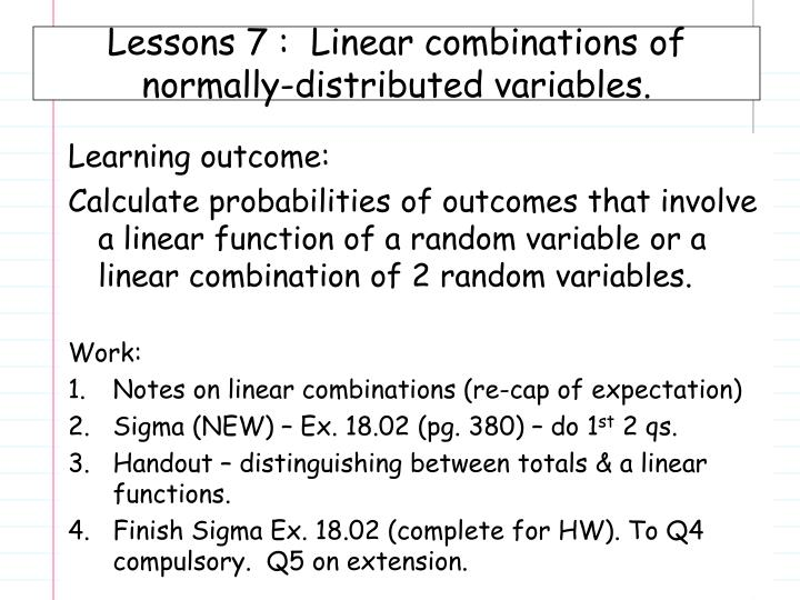 Lessons 7 :  Linear combinations of normally-distributed variables.