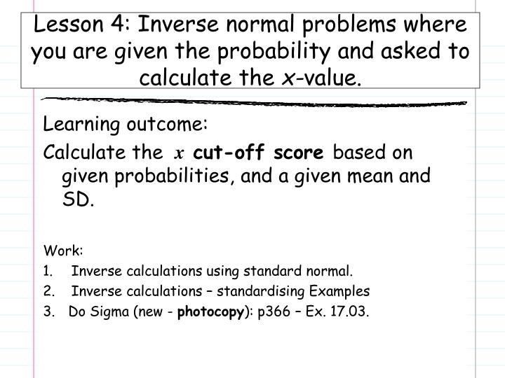 Lesson 4: Inverse normal problems where you are given the probability and asked to calculate the