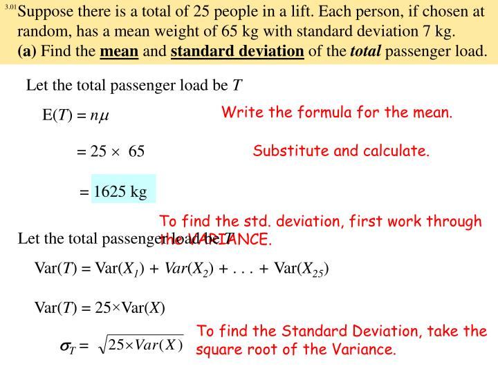 Suppose there is a total of 25 people in a lift. Each person, if chosen at random, has a mean weight of 65 kg with standard deviation 7 kg.