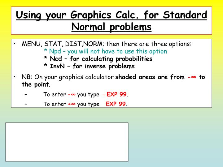 Using your Graphics Calc. for Standard Normal problems