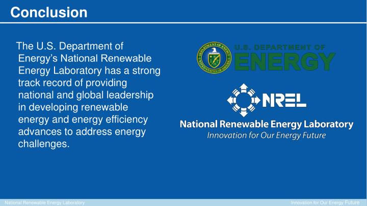 The U.S. Department of Energy's National Renewable Energy Laboratory has a strong track record of providing national and global leadership in developing renewable energy and energy efficiency advances to address energy challenges.