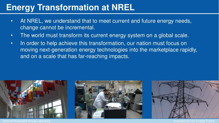At NREL, we understand that to meet current and future energy needs, change cannot be incremental.