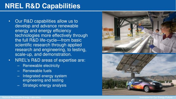 Our R&D capabilities allow us to develop and advance renewable energy and energy efficiency technologies more effectively through the full R&D life-cycle—from basic scientific research through applied research and engineering, to testing, scale-up, and demonstration.