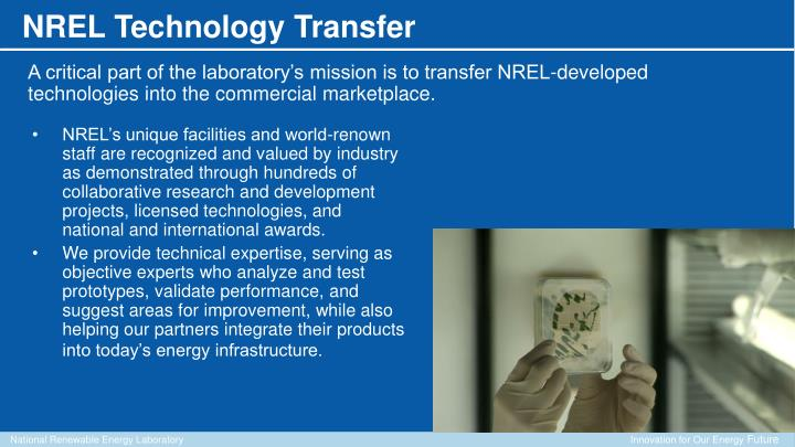 NREL's unique facilities and world-renown staff are recognized and valued by industry as demonstrated through hundreds of collaborative research and development projects, licensed technologies, and national and international awards.