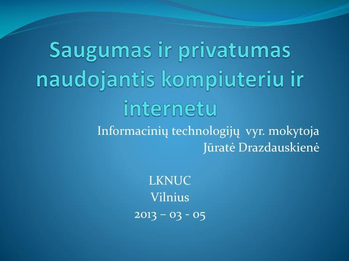 Saugumas ir privatumas naudojantis kompiuteriu ir internetu