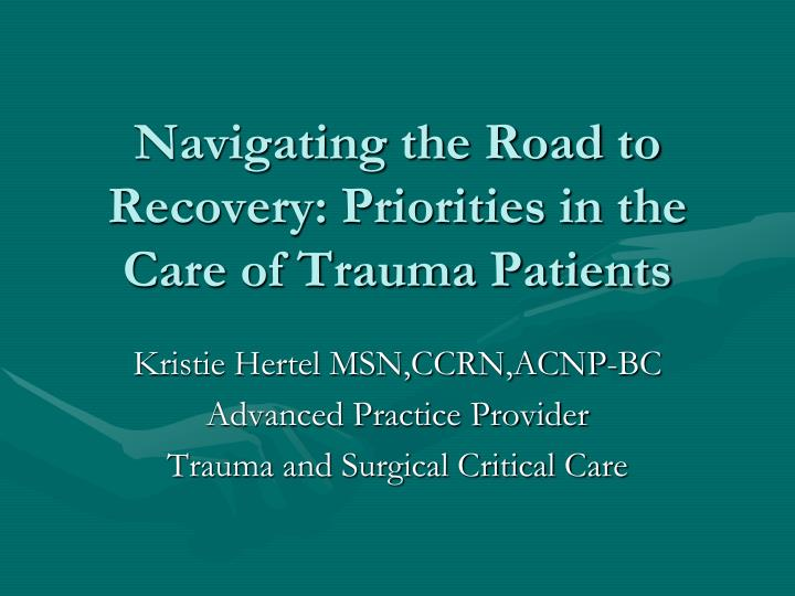 navigating the road to recovery priorities in the care of trauma patients