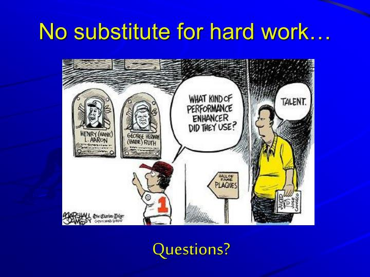 No substitute for hard work…