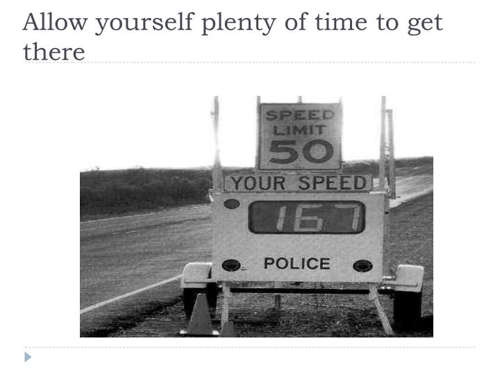 Allow yourself plenty of time to get there