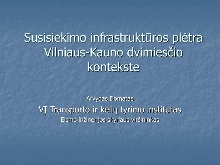 Susisiekimo infrastruktūros plėtra Vilniaus-Kauno dvimiesčio kontekste