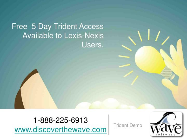 Free  5 Day Trident Access Available to Lexis-Nexis Users.