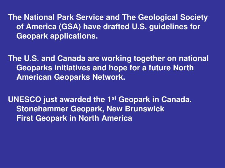 The National Park Service and The Geological Society of America (GSA) have drafted U.S. guidelines for Geopark applications.