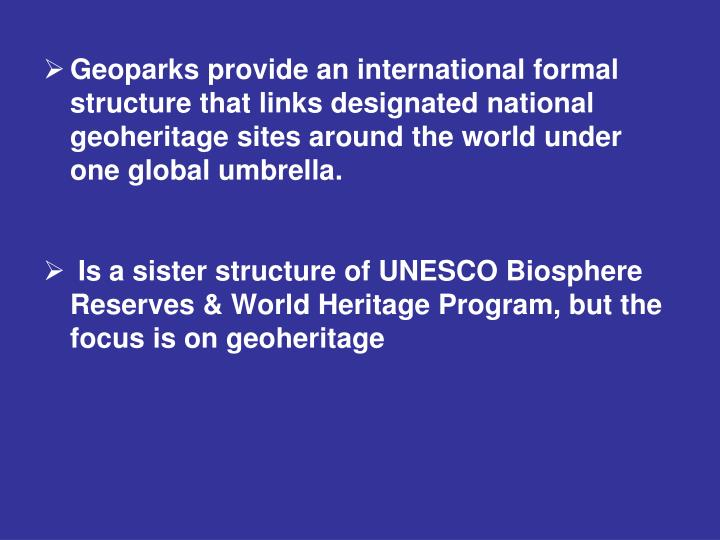 Geoparks provide an international formal structure that links designated national geoheritage sites ...