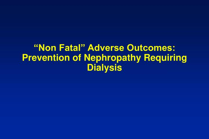 """Non Fatal"" Adverse Outcomes: Prevention of Nephropathy Requiring Dialysis"